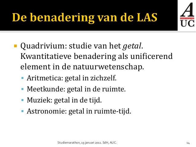    Quadrivium: studie van het getal.    Kwantitatieve benadering als unificerend    element in de natuurwetenschap.     ...