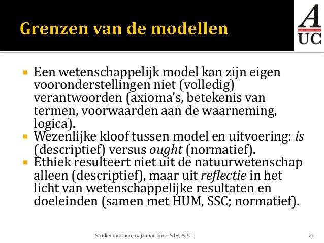  Een wetenschappelijk model kan zijn eigen  vooronderstellingen niet (volledig)  verantwoorden (axioma's, betekenis van  ...