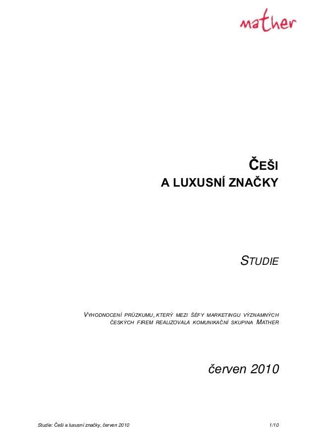 Studie: Češi a luxusní značky, červen 2010 1/10 ČEŠI A LUXUSNÍ ZNAČKY STUDIE VYHODNOCENÍ PRŮZKUMU, KTERÝ MEZI ŠÉFY MARKETI...