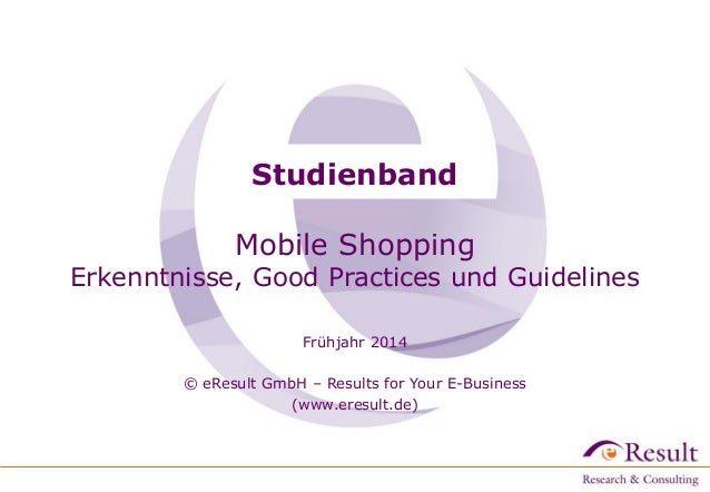 Studienband Mobile Shopping  Erkenntnisse, Good Practices und Guidelines Frühjahr 2014  © eResult GmbH – Results for Your ...