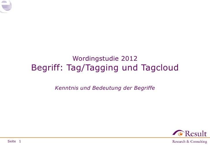 Wordingstudie 2012          Begriff: Tag/Tagging und Tagcloud               Kenntnis und Bedeutung der BegriffeSeite 1