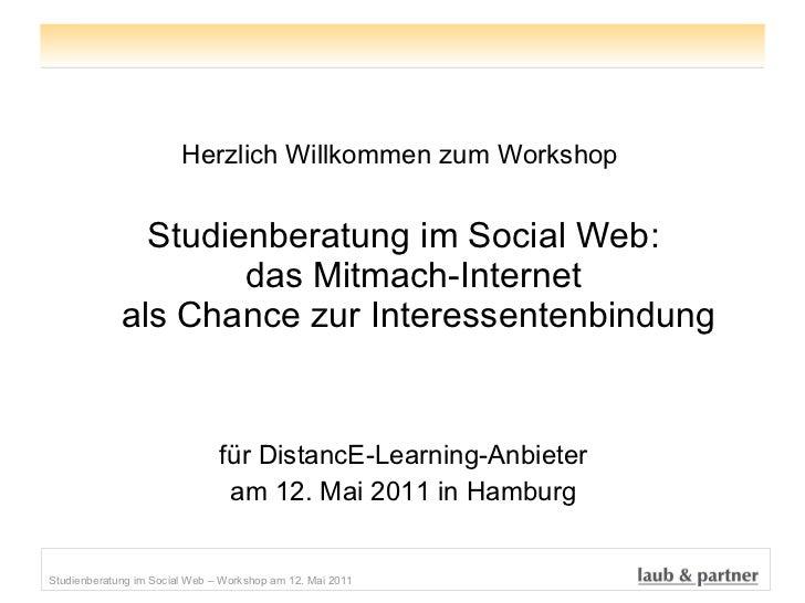 <ul><li>Herzlich Willkommen zum Workshop  </li></ul><ul><li>Studienberatung im Social Web: das Mitmach-Internet  als Chanc...