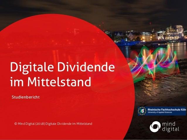 Digitale Dividende im Mittelstand Studienbericht © Mind Digital (2018) Digitale Dividende im Mittelstand