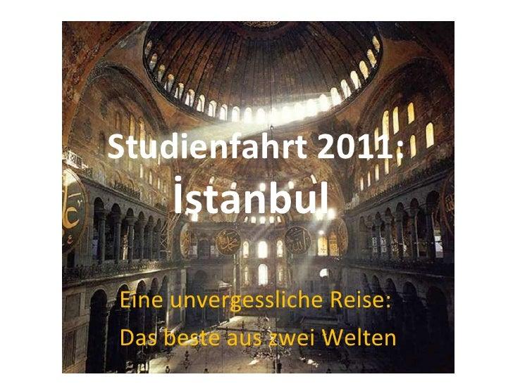 Studienfahrt 2011: İstanbul  Eine unvergessliche Reise:  Das beste aus zwei Welten