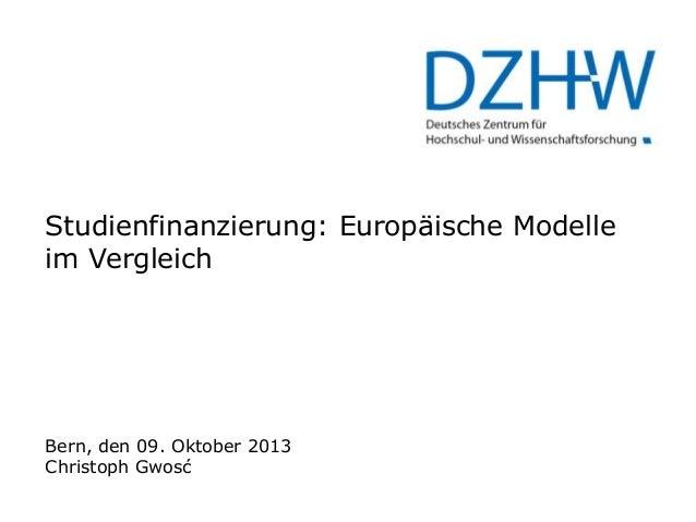 Studienfinanzierung: Europäische Modelle im Vergleich  Bern, den 09. Oktober 2013 Christoph Gwosć