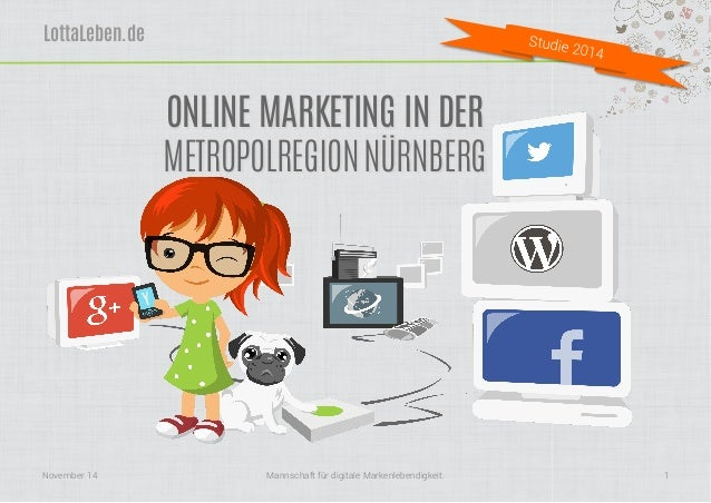 LottaLeben.de  Studie 2014  ONLINE MARKETING IN DER  METROPOLREGION NÜRNBERG  Mannschaft November 14 für digitale Markenle...