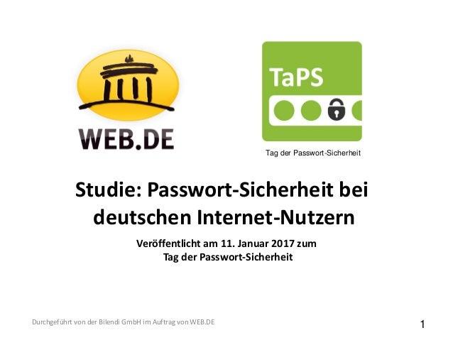 Studie: Passwort-Sicherheit bei deutschen Internet-Nutzern Durchgeführt von der Bilendi GmbH im Auftrag von WEB.DE Tag der...