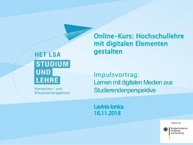 Lavinia Ionica 16.11.2018 Online-Kurs: Hochschullehre mit digitalen Elementen gestalten Impulsvortrag: Lernen mit digital...