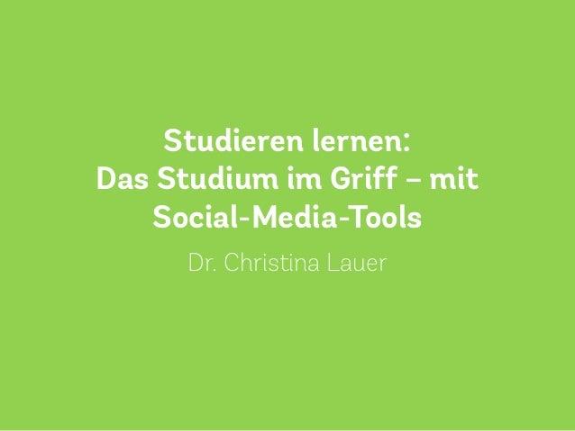Studieren lernen: Das Studium im Griff – mit Social-Media-Tools Dr. Christina Lauer