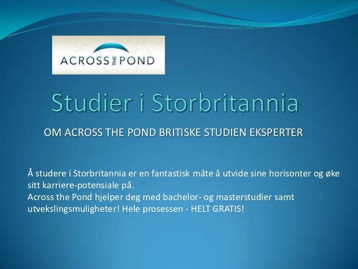OM ACROSS THE POND BRITISKE STUDIEN EKSPERTERÅ studere i Storbritannia er en fantastisk måte å utvide sine horisonter og ø...