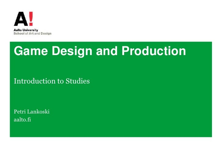 Game Design and Production<br />Introduction to Studies<br />Petri Lankoski<br />aalto.fi<br />