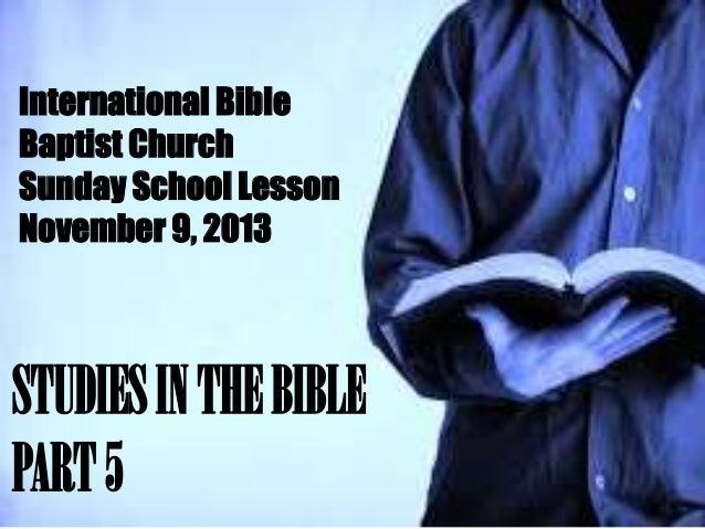 International Bible Baptist Church Sunday School Lesson November 9, 2013  STUDIES IN THE BIBLE PART 5