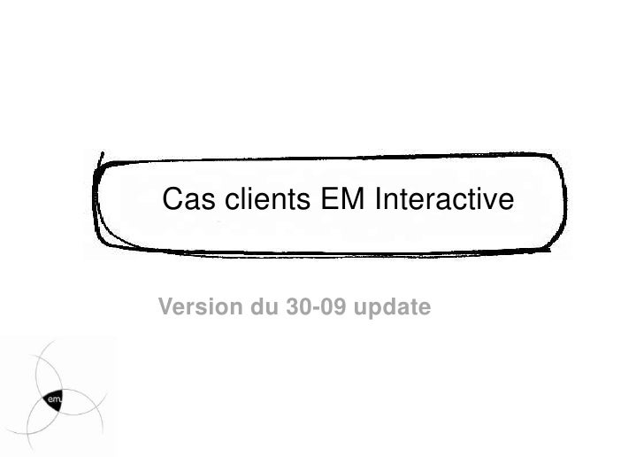 Cas clients EM Interactive<br />Version du 30-09 update <br />