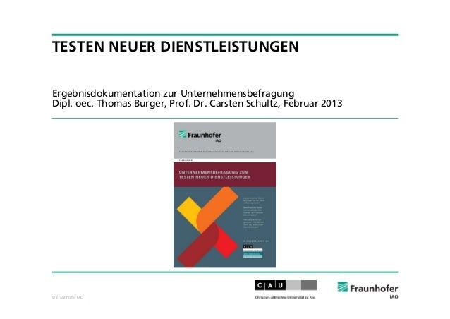 © Fraunhofer IAOTESTEN NEUER DIENSTLEISTUNGENErgebnisdokumentation zur UnternehmensbefragungDipl. oec. Thomas Burger, Prof...
