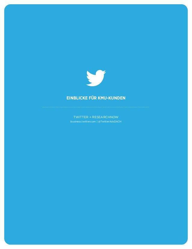 TWITTER + RESEARCHNOW business.twitter.com | @TwitterAdsDACH EINBLICKE FÜR KMU-KUNDEN