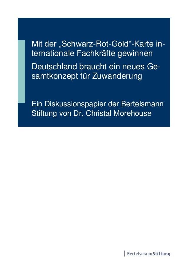 """Mit der """"Schwarz-Rot-Gold""""-Karte in-ternationale Fachkräfte gewinnenDeutschland braucht ein neues Ge-samtkonzept für Zuwan..."""
