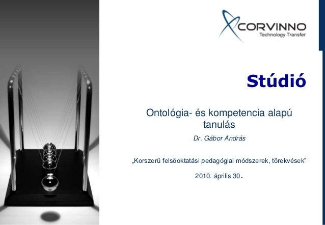 """Stúdió    Ontológia- és kompetencia alapú                tanulás                   Dr. Gábor András""""Korszerű felsőoktatási..."""