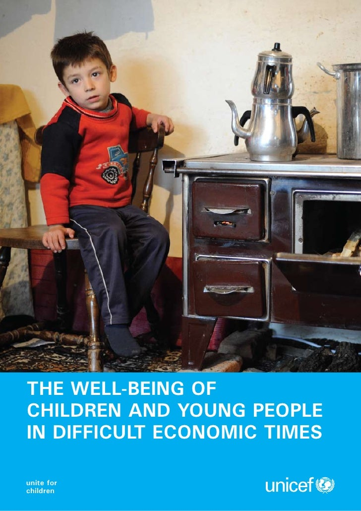 THE WELL-BEING OF CHILDREN AND YOUNG PEOPLE IN DIFFICULT ECONOMIC TIMES  unite for children