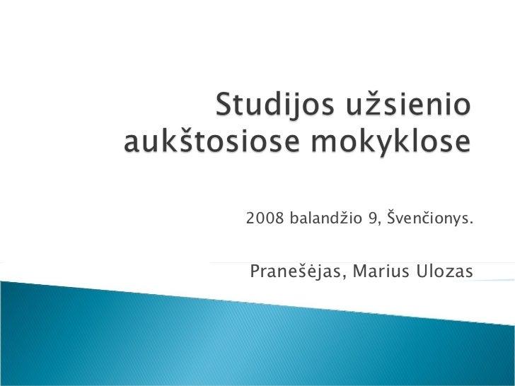 2008 baland žio  9,  Švenčionys. Pranešėjas, Marius Ulozas