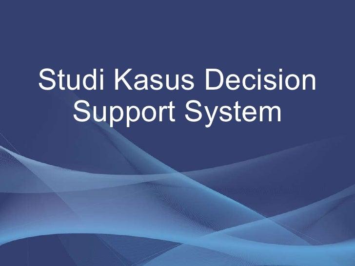 Studi Kasus Decision Support System