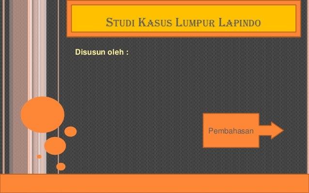 STUDI KASUS LUMPUR LAPINDODisusun oleh :                         Pembahasan