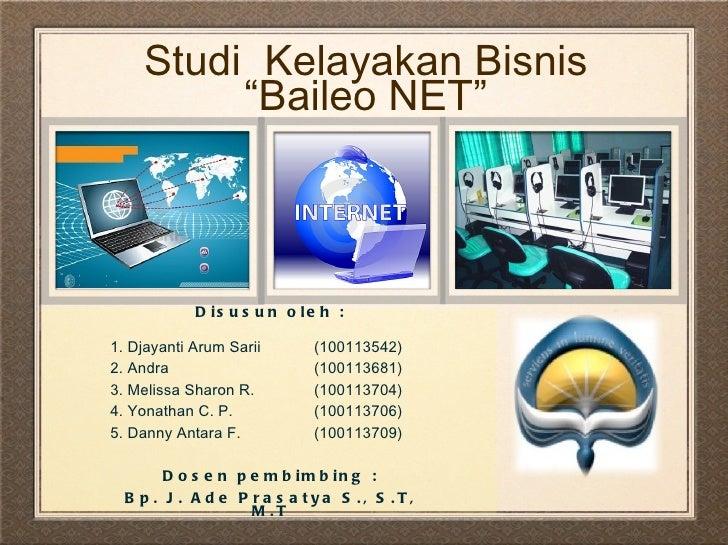 """Studi Kelayakan Bisnis         """"Baileo NET""""            D is u s u n o le h :1. Djayanti Arum Sarii      (100113542)2. Andr..."""