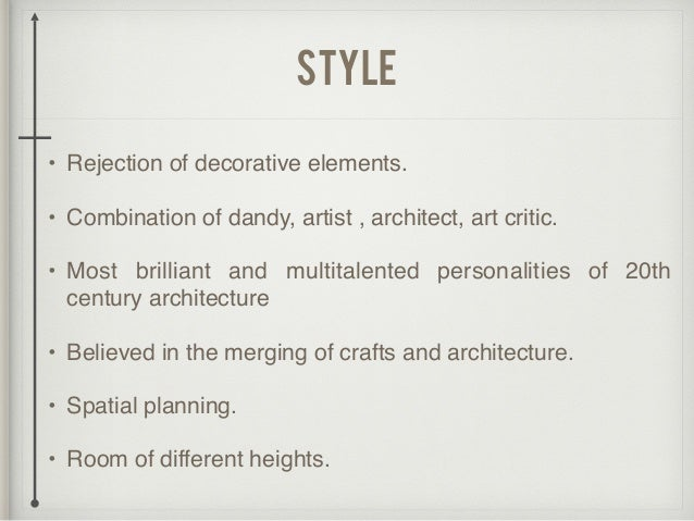 style • Rejection of decorative elements. • Combination of dandy, artist , architect, art critic. • Most brilliant and mul...