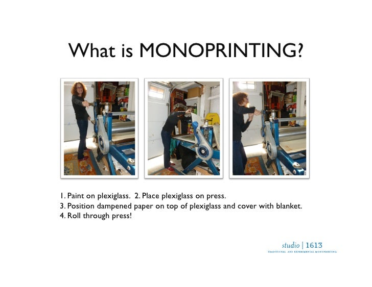 Monoprinting limits yourcontrol and embraces the  element of surprise.