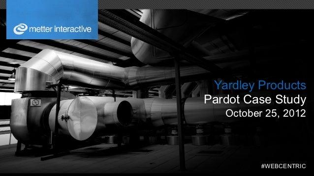 Yardley ProductsPardot Case Study   October 25, 2012          #WEBCENTRIC