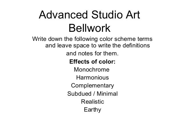 Advanced Studio Art Bellwork Write down the following color scheme terms and leave space to write the definitions and note...