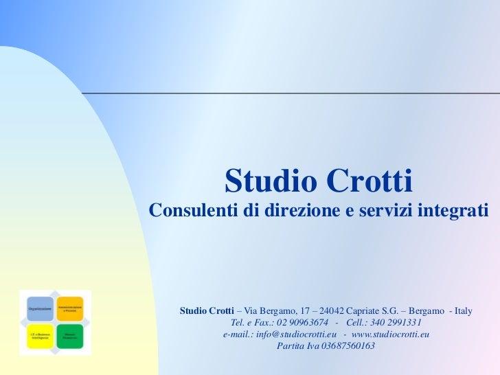 Studio CrottiConsulenti di direzione e servizi integrati   Studio Crotti – Via Bergamo, 17 – 24042 Capriate S.G. – Bergamo...