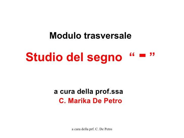 """Modulo trasversale Studio del segno  """"  -  """" a cura della prof.ssa   C. Marika De Petro a cura della prf. C. De Petro"""