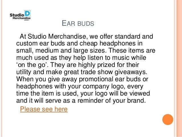 EAR BUDS At Studio Merchandise, we offer standard and custom ear buds and cheap headphones in small, medium and large size...