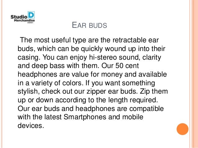 EAR BUDS The most useful type are the retractable ear buds, which can be quickly wound up into their casing. You can enjoy...