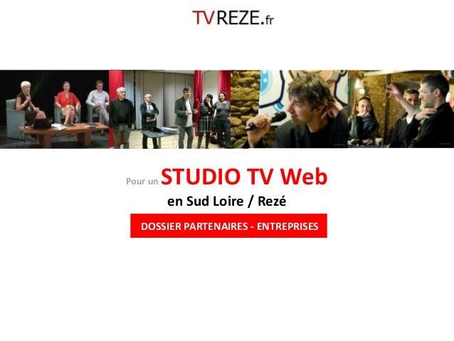 Pour un STUDIO TV Web  en Sud Loire / Rezé  DOSSIER PARTENAIRES - ENTREPRISES