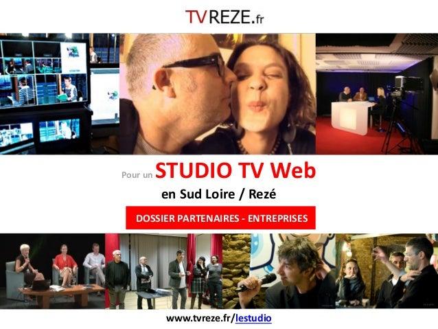Pour un STUDIO TV Web en Sud Loire / Rezé  DOSSIER PARTENAIRES - ENTREPRISES  www.tvreze.fr/lestudio