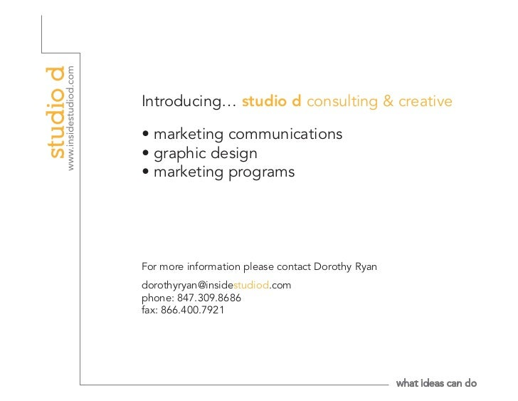 Introducing… studio d consulting & creative• marketing communications• graphic design• marketing programsFor more informat...