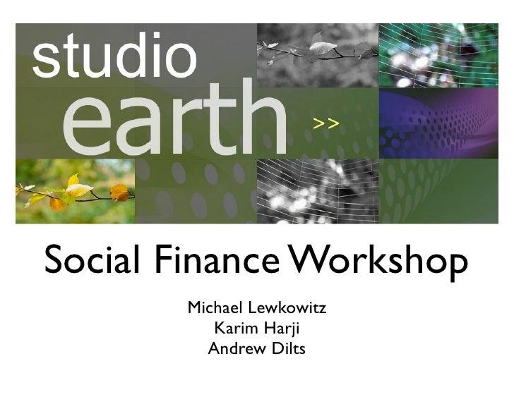 Social Finance Workshop        Michael Lewkowitz           Karim Harji          Andrew Dilts