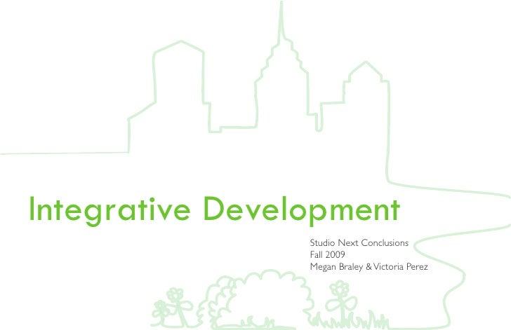 Integrative Development                  Studio Next Conclusions                  Fall 2009                  Megan Braley ...
