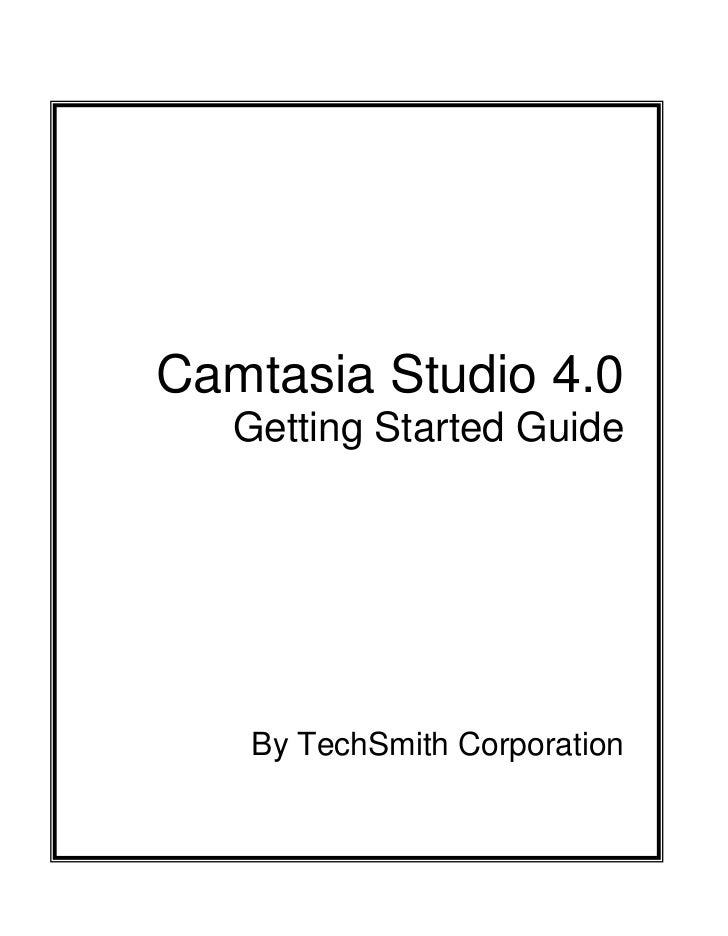 Camtasia Studio 4.0   Getting Started Guide   By TechSmith Corporation