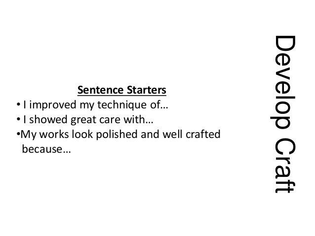 DevelopCraft Sentence Starters • I improved my technique of… • I showed great care with… •My works look polished and well ...