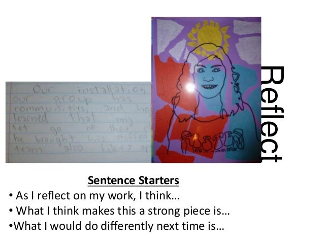 Reflect Sentence Starters • As I reflect on my work, I think… • What I think makes this a strong piece is… •What I would d...
