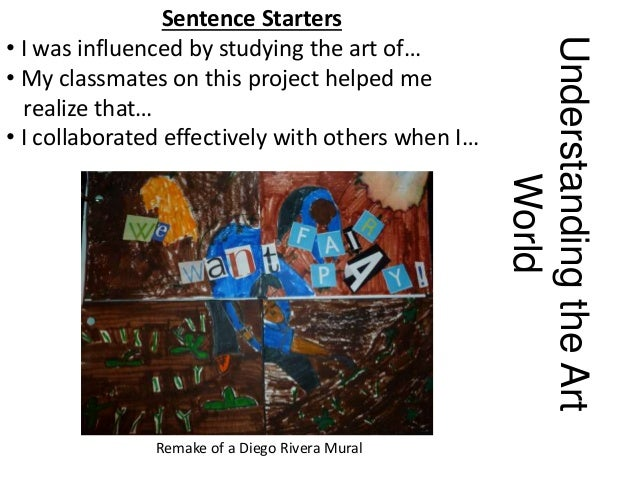 UnderstandingtheArt World Sentence Starters • I was influenced by studying the art of… • My classmates on this project hel...