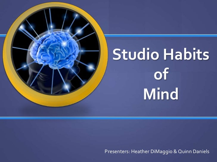 Studio Habits        of       MindPresenters: Heather DiMaggio & Quinn Daniels