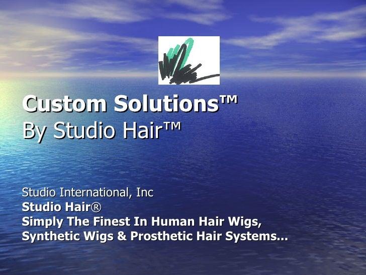 Custom Solutions™ By Studio Hair™  Studio International, Inc Studio Hair ® Simply The Finest In Human Hair Wigs,  Syn...