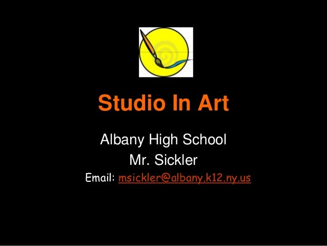 Studio In Art Albany High School Mr. Sickler Email: msickler@albany.k12.ny.us