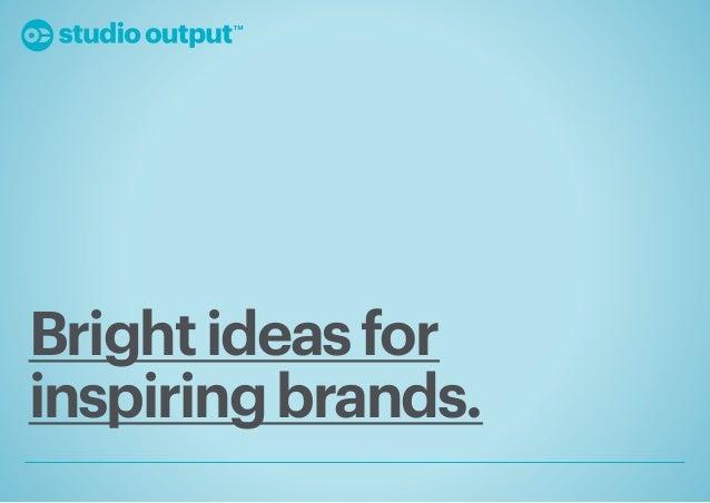 Bright ideas forinspiring brands.