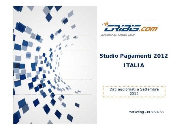 Studio Pagamenti 2012 ITALIAITALIA Dati aggiornati a Settembre 20122012 Marketing CRIBIS D&B