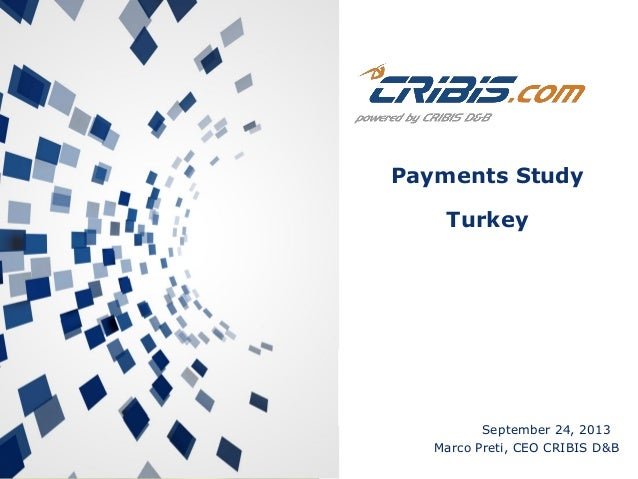 Payments Study Turkey  September 24, 2013 Marco Preti, CEO CRIBIS D&B