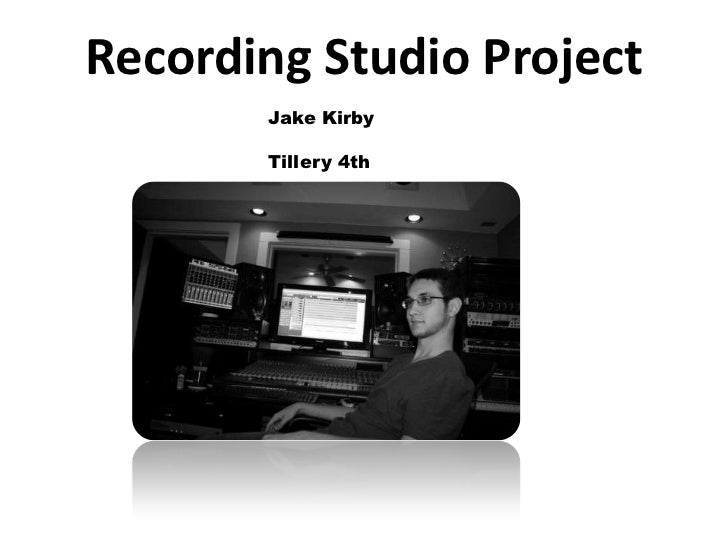 Recording Studio Project       Jake Kirby       Tillery 4th